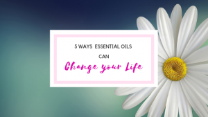 5 Ways that Essential Oils Can Change Your Life