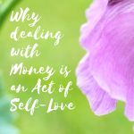 Why dealing with Money is an Act of Self-Love
